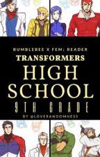 Transformers High School : 9th Grade [BumblebeexReader]Book I [CURRENT RE-WRITE] by LoveRandomnessJay