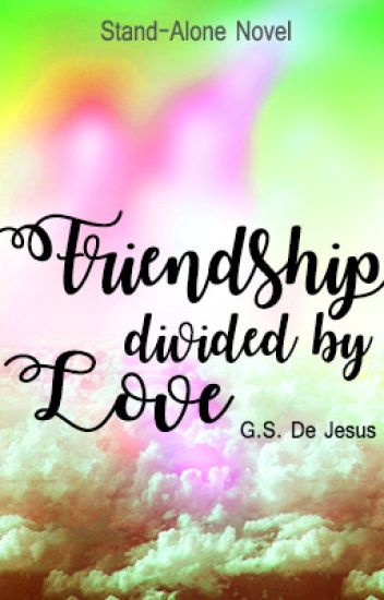 Friendship divided by Love (On Going)