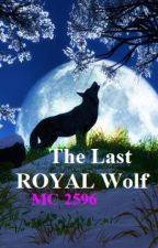 The Last Royal Wolf by Matet2596