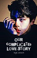 Our Complicated Love Story |Oh Sehun| #Wattys2016 by legit_eewok