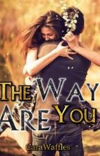 The Way You Are by kmmikay