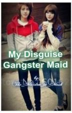 my disguise gangster maid by The_Maiden_in_Mask