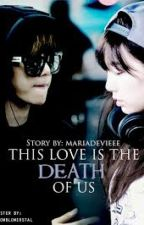 THIS LOVE IS THE DEATH OF US. (BaekYeon Fanfic) by alwaysoshinated