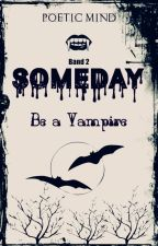 Someday - be a Vampire (Band 2) by PoeticMind87