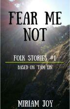 Fear Me Not (Folk Stories #1: Tam Lin) by MiriamJoyWrites