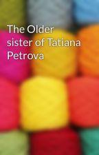The Older sister of Tatiana Petrova by saewa360