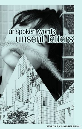 Unspoken Words, Unsent Letters by SinisterSushi