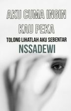 Aku Cuma Ingin Kau Peka [On Revisi] by nssadewi