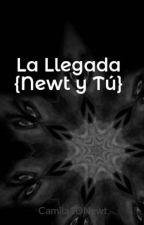 La Llegada {Newt y Tú} by Camila1DNewt