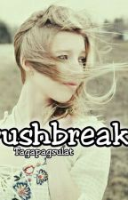 Crushbreak </3 by TagaPagSulat