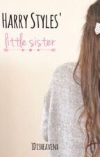 Harry Styles' little sister [ON HOLD] by 1Disheavenx