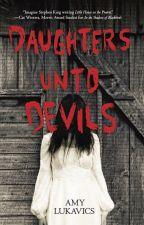 DAUGHTERS UNTO DEVILS by amylukavics