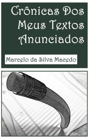 Crônicas Dos Meus Textos Anunciados by MarceloSilvaMacedo