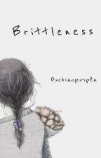 2. Brittleness by Duckiespurple