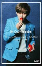 My Crazy Neighbor {BTS Kim Taehyung FanFic} by iliana_williams29