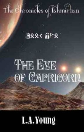 The Chronicles of Ishmirban: Book 2: The Eye of Capricorn by SpydersStories