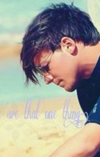 You are that one thing*Louis Tomlinson love story* by urCoverGurl