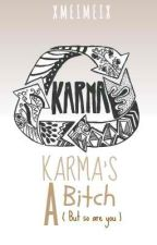 Karma's A Bitch (But So Are You) by xmeimeix