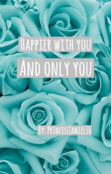 Happier with You, and Only You