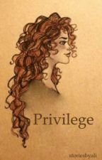 Privilege •H.S• by storiesbyali