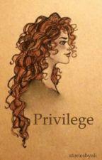 Privilege •H.S• by storiesbyali