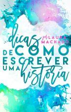 Dicas de Como Escrever uma História [Completo] by LauraaMachado