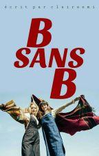 B sans B by claireemi