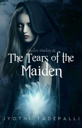 (Book 2) Hayden Mackay and The Tears of the Maiden by jyothi89