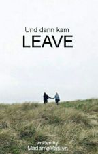Und dann kam Leave by MadameMarilyn