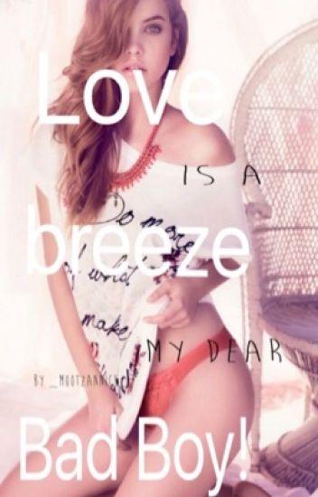 Love is a breeze, my dear Bad Boy!
