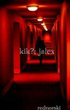 kik?; jalex [COMPLETED] by daddybarakat