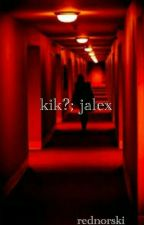 kik?; jalex [COMPLETED] by rednorski