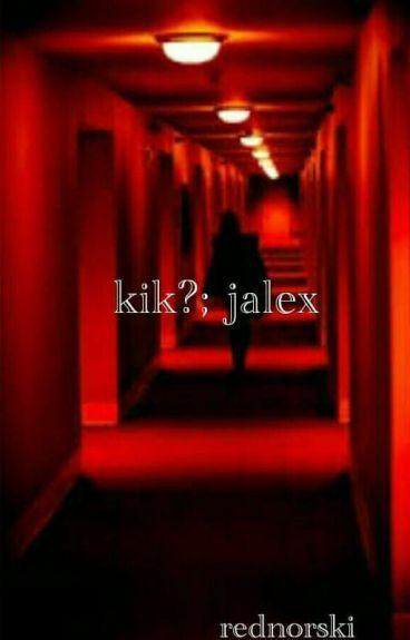kik? // jalex [COMPLETED]