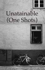Unattainable (one shots) by oOMaddieOo