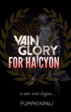 For Halcyon「Vainglory」 by PumpkinPau