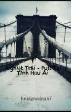 Nghiệt Trái - Full Tả Tình Hữu Ái by hnidgnodnah7