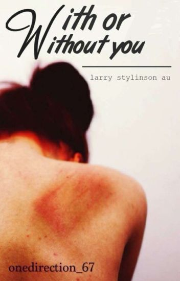 With or Without you. (A Larry Fanfiction.)