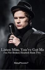 Listen Miss, You've Got Me - I'm Not Broken Hearted Trilogy, Book 2 by RisingPhoenix27