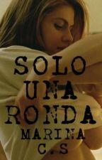SOLO 1 RONDA (faltas de ortografía incluidas hasta corrección) by MarinaCarabS