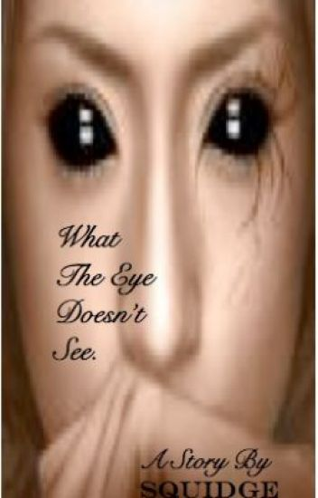 What The Eye Doesn't See