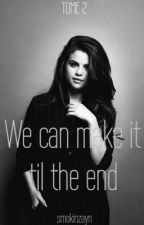 We can make it til the end | Z.M {tome 2}  by smokinzayn