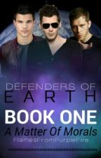 Defenders Of Earth- Book 1: A Matter of Morals by FlamesFromPurpleFire