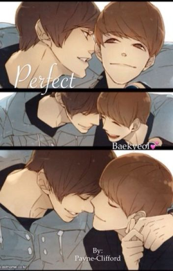 Perfect [ChanBaek] (COMPLETE) [EDITING] #WATTYS2017