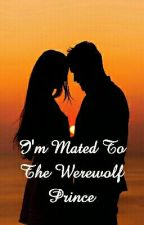 I'm Mated To The Werewolf Prince by nerdyandthebeast