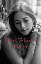 Forced To Love A Monster by 20sgulledge