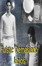 Fuiste Demasiado Lejos by KlainerButt3rfly