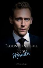 Escondiéndome de su mirada (Tom Hiddleston Fanfiction) by ZiaMondragn