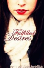 Fulfilled Desires (On Hold) by The_tilted_crown