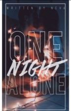 One Night, Alone ✔ ((Book 1 In The One Night, Alone Series)) by BabyRose2