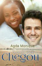 Quando você chegou  by AgdaMonique
